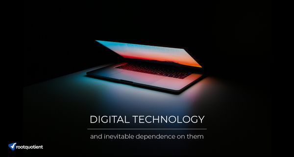 Digital Technology & the Inevitable Dependence on them