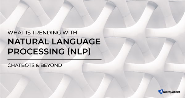 What's Trending with NLP? - Chatbots & Beyond